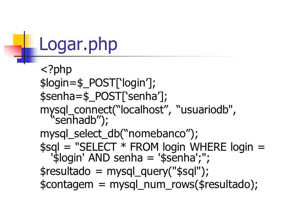 Logar.php < php $login=$_POST['login']; $senha=$_POST['senha'];